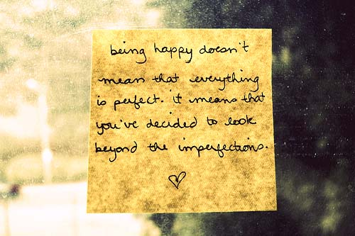Day 49(2): don't be disheartened when people or life aren't perfect. understanding that they aren't supposed to be is an important step to happiness.