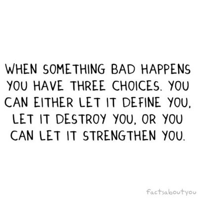 Day 69: sometimes bad things happen that you can't do anything about. but you can do something about your reaction to it.