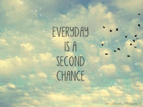 Day 352: every morning, you wake up with a clean slate and a chance to start over.